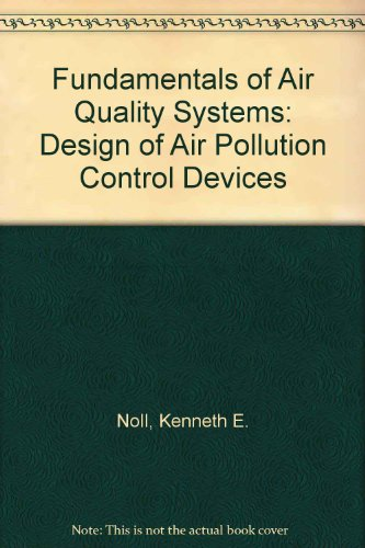 Fundamentals of Air Quality Systems Design of Air Pollution Control Devices  1999 edition cover