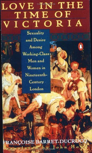 Love in the Time of Victoria Sexuality and Desire among Working-Class Men and Women in 19th Century London Reprint  edition cover