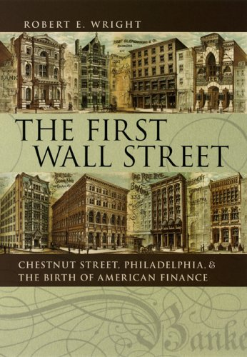 First Wall Street Chestnut Street, Philadelphia, and the Birth of American Finance  2005 9780226910260 Front Cover