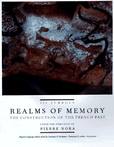 Realms of Memory The Construction of the French Past  1998 9780231109260 Front Cover