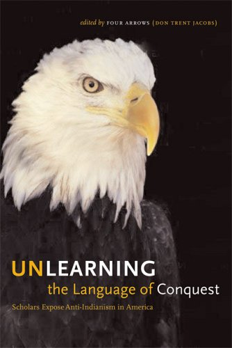 Unlearning the Language of Conquest Scholars Expose Anti-Indianism in America  2006 edition cover