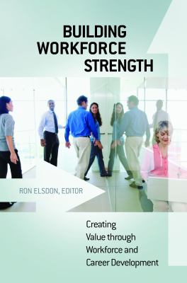 Building Workforce Strength Creating Value Through Workforce and Career Development  2010 edition cover