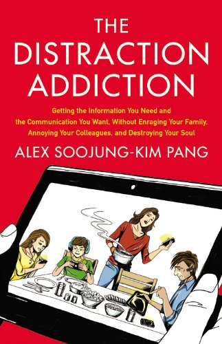Distraction Addiction Getting the Information You Need and the Communication You Want, Without Enraging Your Family, Annoying Your Colleagues, and Destroying Your Soul N/A edition cover