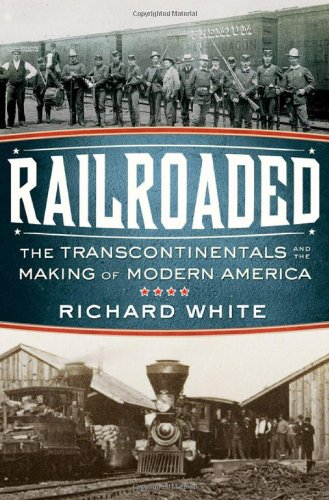 Railroaded The Transcontinentals and the Making of Modern America  2011 edition cover