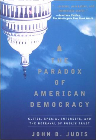 Paradox of American Democracy Elites, Special Interests, and the Betrayal of Public Trust  2001 edition cover
