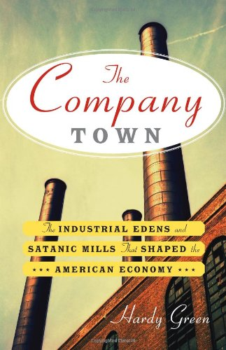 Company Town The Industrial Edens and Satanic Mills That Shaped the American Economy  2010 edition cover