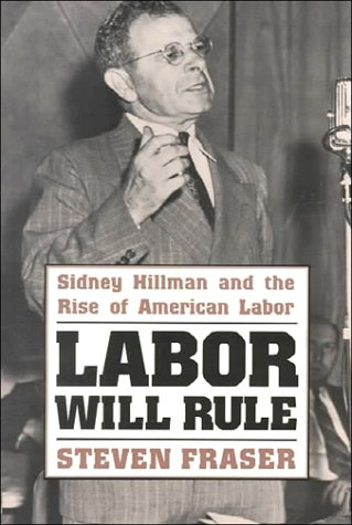 Labor Will Rule Sidney Hillman and the Rise of American Labor N/A edition cover