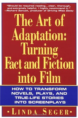 Art of Adaptation Turning Fact and Fiction into Film - How to Transform Novels, Plays, and True Life Stories Revised  edition cover