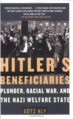 Hitler's Beneficiaries Plunder, Racial War, and the Nazi Welfare State N/A edition cover