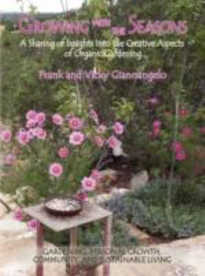 Growing with the Seasons : A Sharing of Insights into the Creative Aspects of Organic Gardening  2008 9780865346260 Front Cover