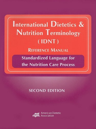 International Dietetics and Nutrition Terminology (IDNT) Reference Manual : Standarized Language for the Nutrition Care Process 2nd 9780880914260 Front Cover