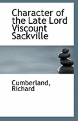Character of the Late Lord Viscount Sackville  N/A 9781113231260 Front Cover