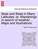 Seas and Skies in Many Latitudes; or, Wanderings in Search of Weather Maps and Illustrations  N/A 9781241529260 Front Cover