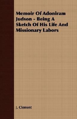 Memoir of Adoniram Judson - Being a Sketch of His Life and Missionary Labors  N/A 9781406735260 Front Cover