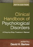 Clinical Handbook of Psychological Disorders, Fifth Edition A Step-By-Step Treatment Manual 5th 2014 (Revised) 9781462513260 Front Cover