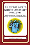 Best Ever Guide to Getting Out of Debt for Germans Hundreds of Ways to Ditch Your Debt, Manage Your Money and Fix Your Finances N/A 9781492383260 Front Cover