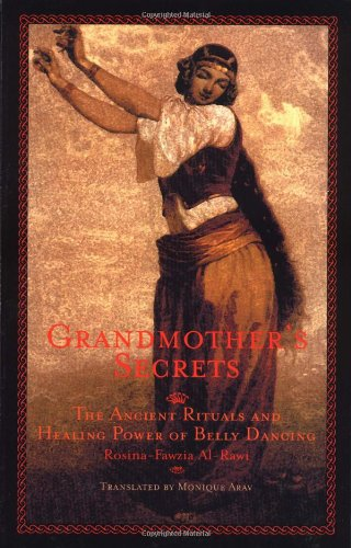 Grandmother's Secrets The Ancient Rituals and Healing Power of Belly Dancing  1999 edition cover
