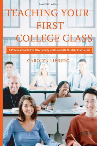 Teaching Your First College Class A Practical Guide for New Faculty and Graduate Student Instructors  2008 edition cover