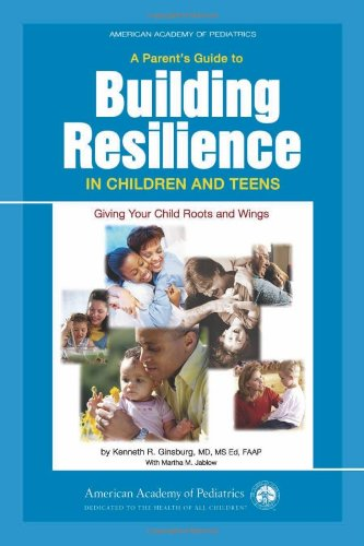 Parent's Guide to Building Resilience in Children and Teens Giving Your Child Roots and Wings  2006 edition cover