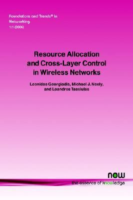 Resource Allocation and Cross Layer Control in Wireless Networks   2006 9781933019260 Front Cover