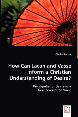 How Can Lacan and Vasse Inform a Christian Understanding of Desire?:   2008 9783836493260 Front Cover