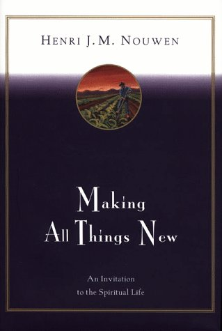 Making All Things New An Invitation to the Spiritual Life Reissue  edition cover