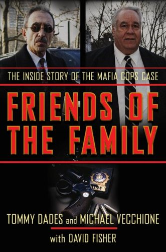 Friends of the Family The Inside Story of the Mafia Cops Case  2006 9780060874261 Front Cover