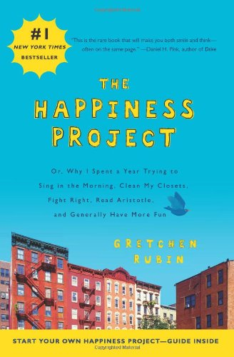 Happiness Project Or, Why I Spent a Year Trying to Sing in the Morning, Clean My Closets, Fight Right, Read Aristotle, and Generally Have More Fun  2010 9780061583261 Front Cover
