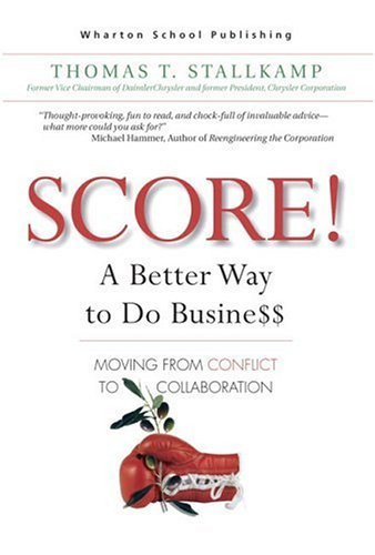 Score! A Better Way to Do Busine$$: Moving from Conflict to Collaboration  2005 edition cover
