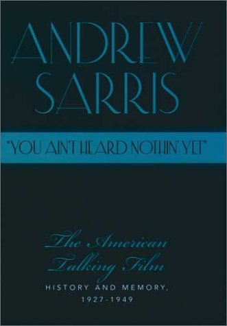 You Ain't Heard Nothin' Yet The American Talking Film, History and Memory, 1927-1949  1999 9780195134261 Front Cover