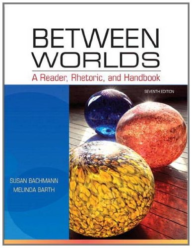 Between Worlds A Reader, Rhetoric, and Handbook 7th 2012 (Revised) edition cover
