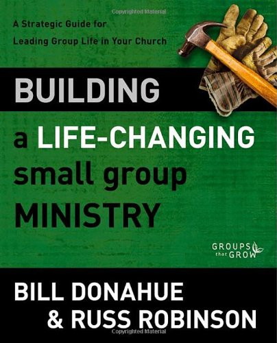 Building a Life-Changing Small Group Ministry A Strategic Guide for Leading Group Life in Your Church  2012 edition cover