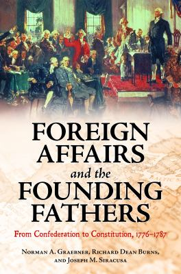 Foreign Affairs and the Founding Fathers From Confederation to Constitution, 1776-1787  2011 9780313398261 Front Cover