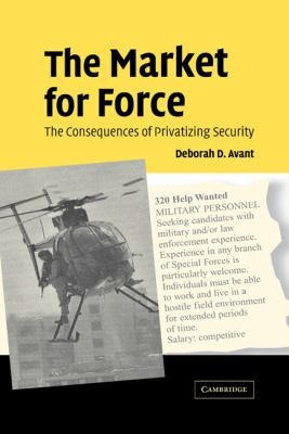 Market for Force The Consequences of Privatizing Security  2005 9780521850261 Front Cover