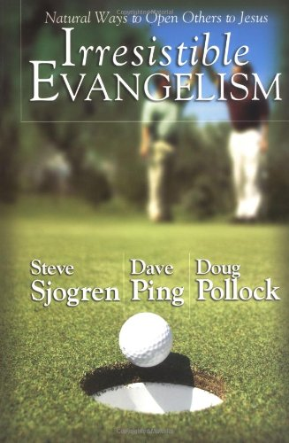 Irresistible Evangelism Natural Ways to Open Others to Jesus  2004 edition cover