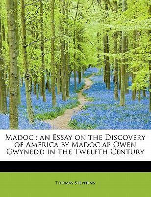 Madoc An Essay on the Discovery of America by Madoc ap Owen Gwynedd in the Twelfth Century N/A 9781113812261 Front Cover