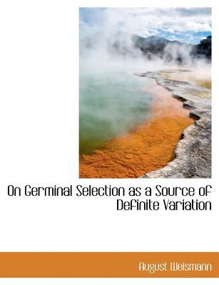 On Germinal Selection As a Source of Definite Variation  N/A 9781115186261 Front Cover