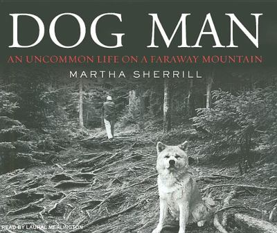 Dog Man: An Uncommon Life on a Faraway Mountain  2008 9781400107261 Front Cover