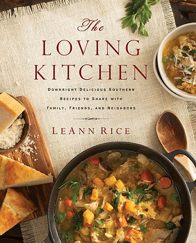 Loving Kitchen Downright Delicious Southern Recipes to Share with Family, Friends, and Neighbors  2014 9781401605261 Front Cover