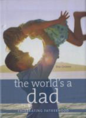 World's a Dad Celebrating Fatherhood  2008 9781402749261 Front Cover