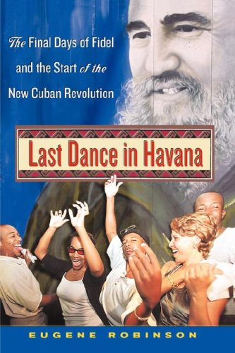 Last Dance in Havana The Final Days of Fidel and the Start of the New Cuban Revolution N/A edition cover