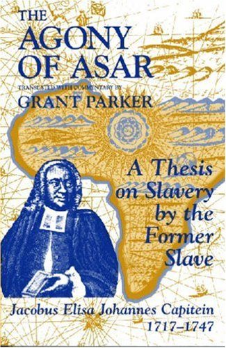 Agony of Asar A Thesis on Slavery by the Former Slave, Jacobus Eliza Johannes 1717-1747  2001 edition cover