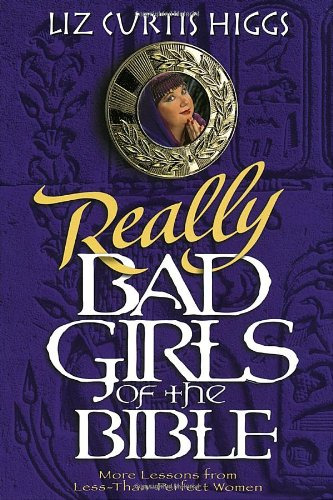 Really Bad Girls of the Bible More Lessons from Less-Than-Perfect Women  2000 edition cover