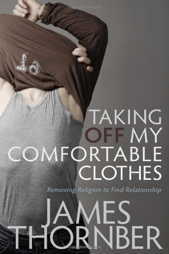 Taking off My Comfortable Clothes Removing Religion to Find Relationship  2010 9781935245261 Front Cover
