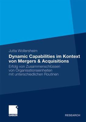 Dynamic Capabilities Im kontext von Mergers & Acquisitions: Erfolg von zusammenschlussen von organisationseinheiten mit unterschiedlichen routinen  2010 9783834924261 Front Cover