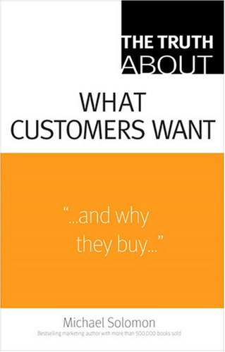 Truth about What Customers Want   2009 9780137142262 Front Cover