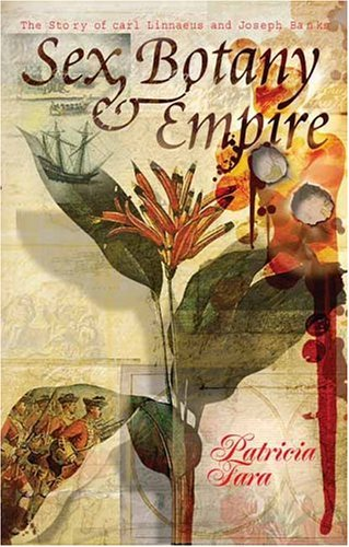 Sex, Botany and Empire The Story of Carl Linnaeus and Joseph Banks  2004 edition cover