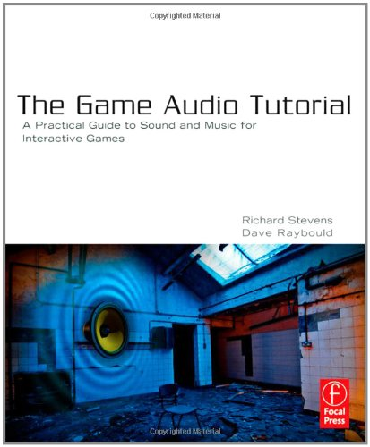 Game Audio Tutorial A Practical Guide to Sound and Music for Interactive Games  2011 edition cover