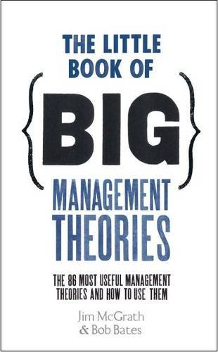 Little Book of Big Management Theories And How to Use Them  2013 edition cover