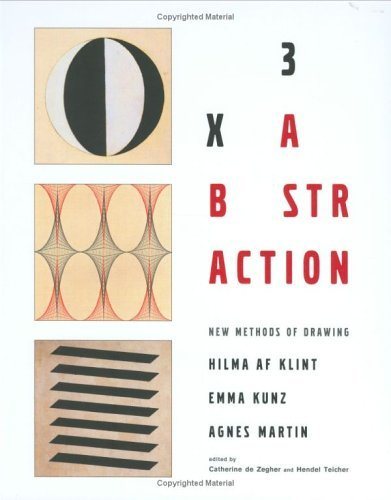 3X Abstraction New Methods of Drawing by Hilma Af Klint, Emma Kunz, and Agnes Martin  2005 9780300108262 Front Cover